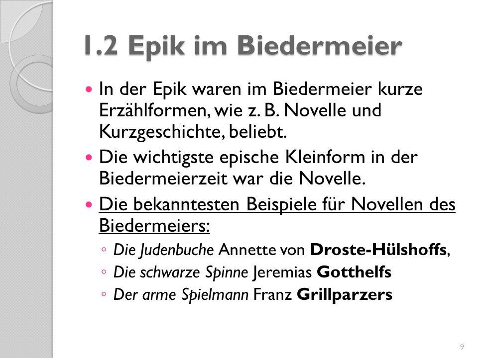 1.2 Epik im Biedermeier In der Epik waren im Biedermeier kurze Erzählformen, wie z. B. Novelle und Kurzgeschichte, beliebt. Die wichtigste epische Kle