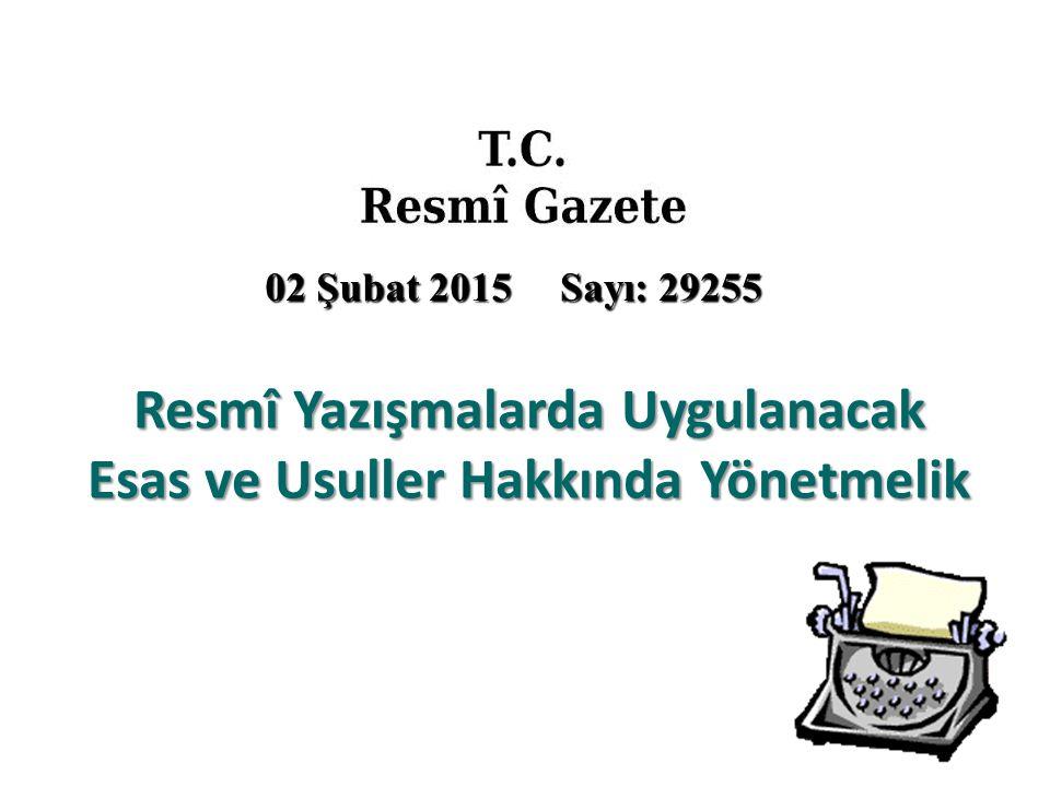 02 Şubat 2015 Sayı: 29255 Resmî Yazışmalarda Uygulanacak Esas ve Usuller Hakkında Yönetmelik