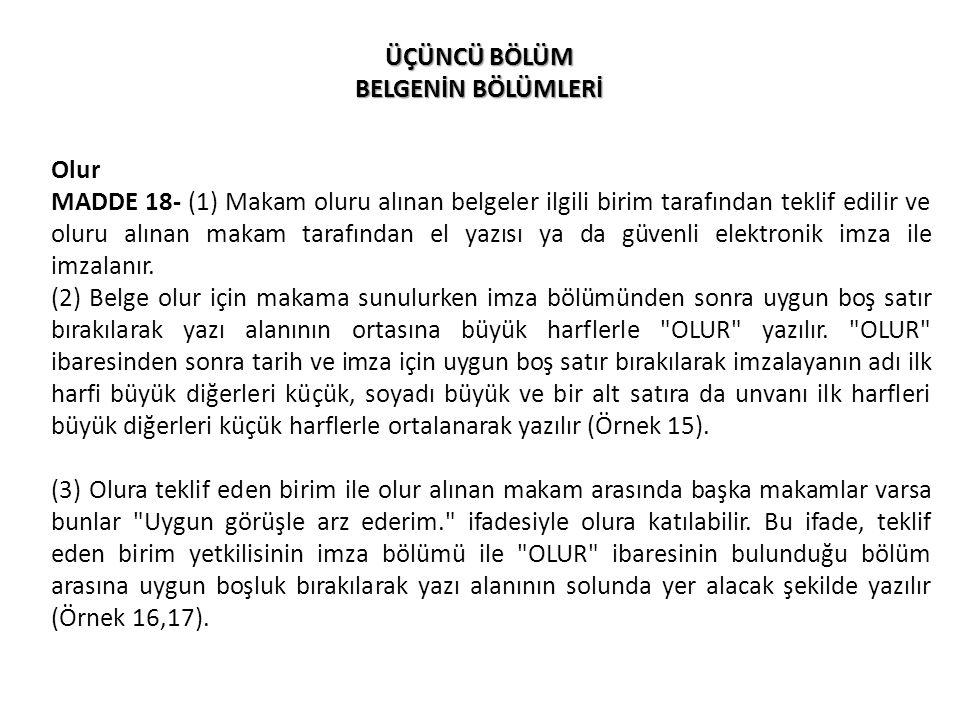 ÜÇÜNCÜ BÖLÜM BELGENİN BÖLÜMLERİ Olur MADDE 18- (1) Makam oluru alınan belgeler ilgili birim tarafından teklif edilir ve oluru alınan makam tarafından