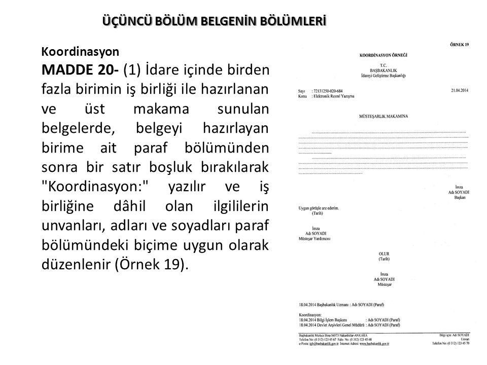 ÜÇÜNCÜ BÖLÜM BELGENİN BÖLÜMLERİ Koordinasyon MADDE 20- (1) İdare içinde birden fazla birimin iş birliği ile hazırlanan ve üst makama sunulan belgelerd