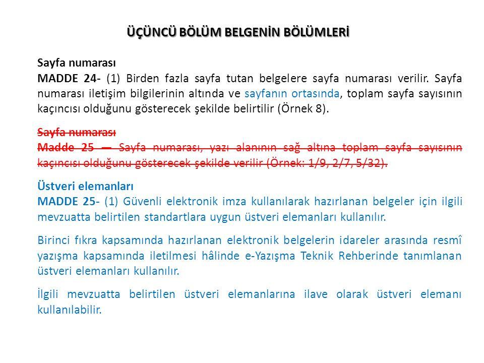 ÜÇÜNCÜ BÖLÜM BELGENİN BÖLÜMLERİ Sayfa numarası MADDE 24- (1) Birden fazla sayfa tutan belgelere sayfa numarası verilir. Sayfa numarası iletişim bilgil