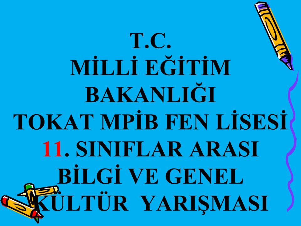 T.C. MİLLİ EĞİTİM BAKANLIĞI TOKAT MPİB FEN LİSESİ 11.
