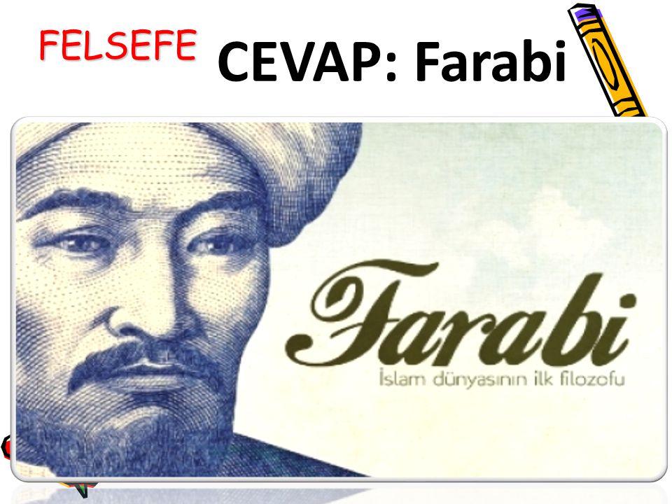 CEVAP: Farabi FELSEFE