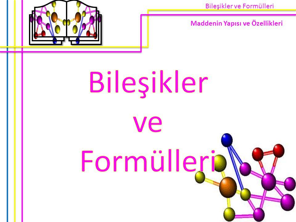 Bileşikler ve Formülleri Maddenin Yapısı ve Özellikleri
