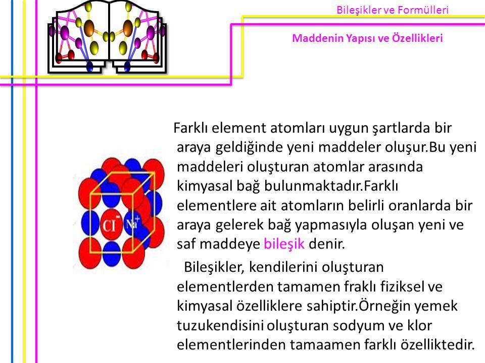 Farklı element atomları uygun şartlarda bir araya geldiğinde yeni maddeler oluşur.Bu yeni maddeleri oluşturan atomlar arasında kimyasal bağ bulunmakta