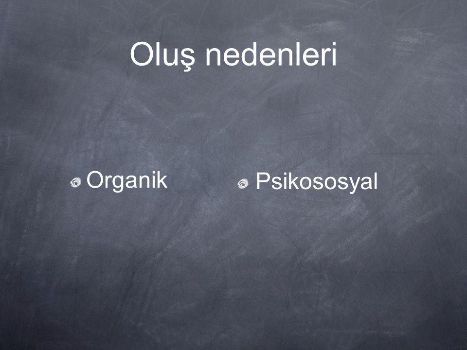 Oluş nedenleri Organik Psikososyal