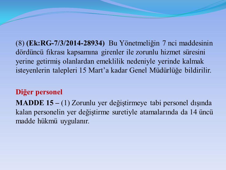 (8) (Ek:RG-7/3/2014-28934) Bu Yönetmeliğin 7 nci maddesinin dördüncü fıkrası kapsamına girenler ile zorunlu hizmet süresini yerine getirmiş olanlardan