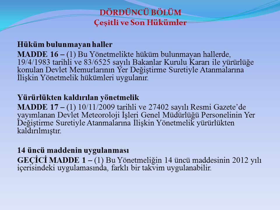 DÖRDÜNCÜ BÖLÜM Çeşitli ve Son Hükümler Hüküm bulunmayan haller MADDE 16 – (1) Bu Yönetmelikte hüküm bulunmayan hallerde, 19/4/1983 tarihli ve 83/6525