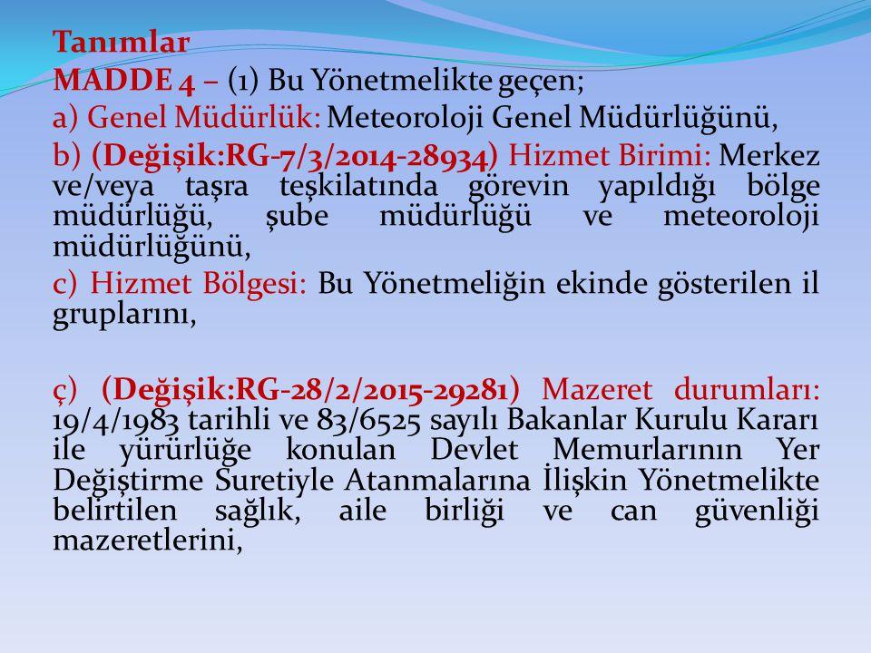 Tanımlar MADDE 4 – (1) Bu Yönetmelikte geçen; a) Genel Müdürlük: Meteoroloji Genel Müdürlüğünü, b) (Değişik:RG-7/3/2014-28934) Hizmet Birimi: Merkez v