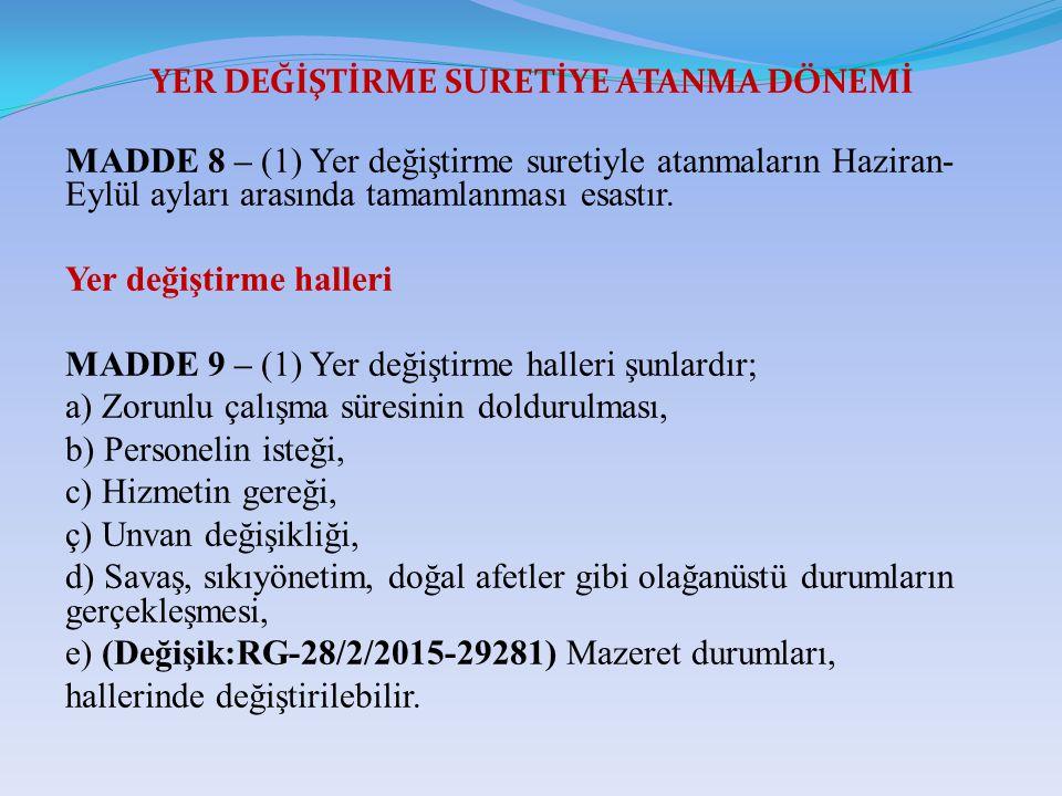 YER DEĞİŞTİRME SURETİYE ATANMA DÖNEMİ MADDE 8 – (1) Yer değiştirme suretiyle atanmaların Haziran- Eylül ayları arasında tamamlanması esastır.
