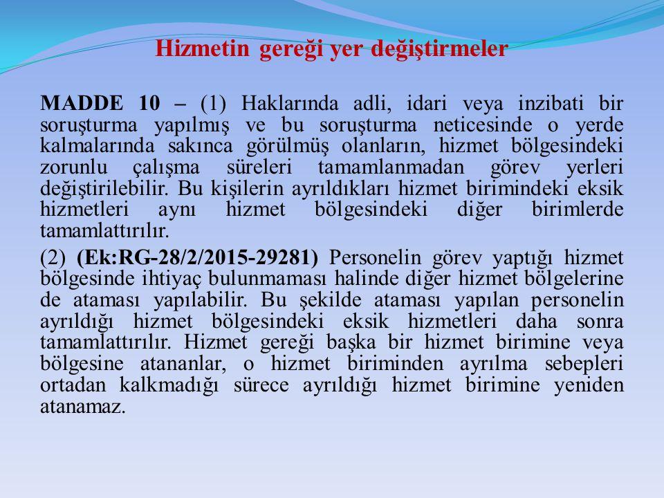 Hizmetin gereği yer değiştirmeler MADDE 10 – (1) Haklarında adli, idari veya inzibati bir soruşturma yapılmış ve bu soruşturma neticesinde o yerde kal