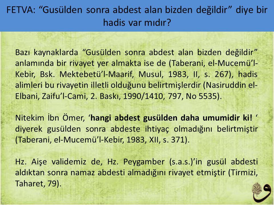 Bazı kaynaklarda Gusülden sonra abdest alan bizden değildir anlamında bir rivayet yer almakta ise de (Taberani, el-Mucemü'l- Kebir, Bsk.