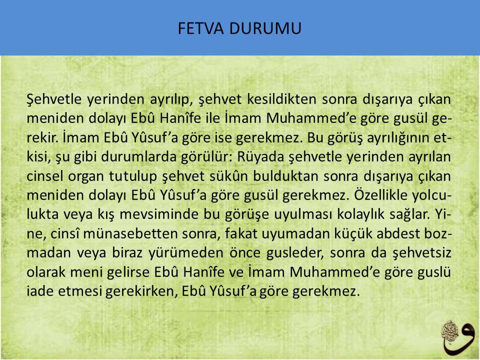 Şehvetle yerinden ayrılıp, şehvet kesildikten sonra dışarıya çıkan meniden dolayı Ebû Hanîfe ile İmam Muhammed'e göre gusül ge rekir.