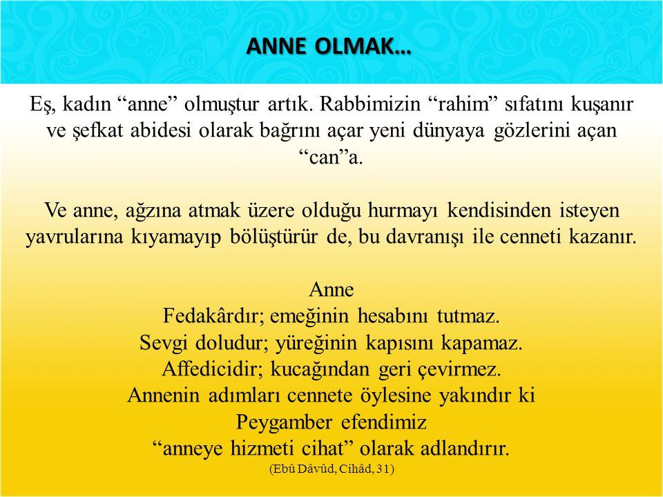 ANNE OLMAK… Eş, kadın anne olmuştur artık.