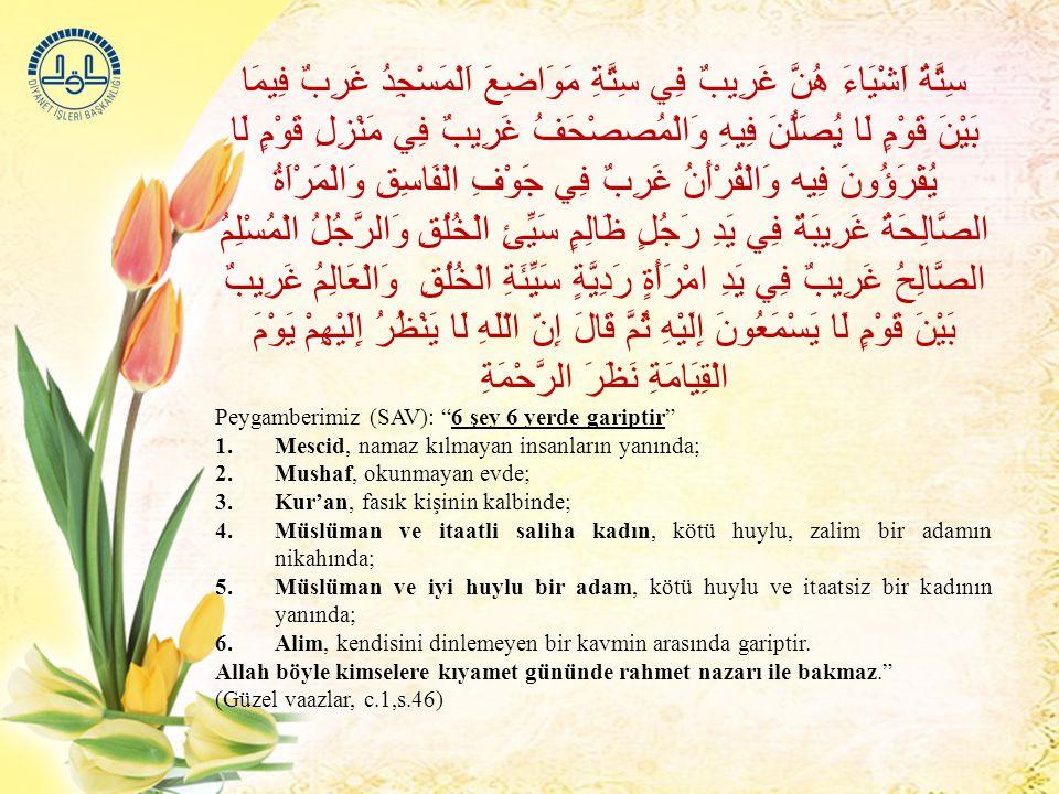 سِتَّةُ اَشْيَاءَ هُنَّ غَرِيبٌ فِي سِتَّةِ مَوَاضِعَ اَلْمَسْجِدُ غَرِبٌ فِيمَا بَيْنَ قَوْمٍ لَا يُصَلُّنَ فِيهِ وَالْمُصصْحَفُ غَرِيبٌ فِي مَنْزِلِ