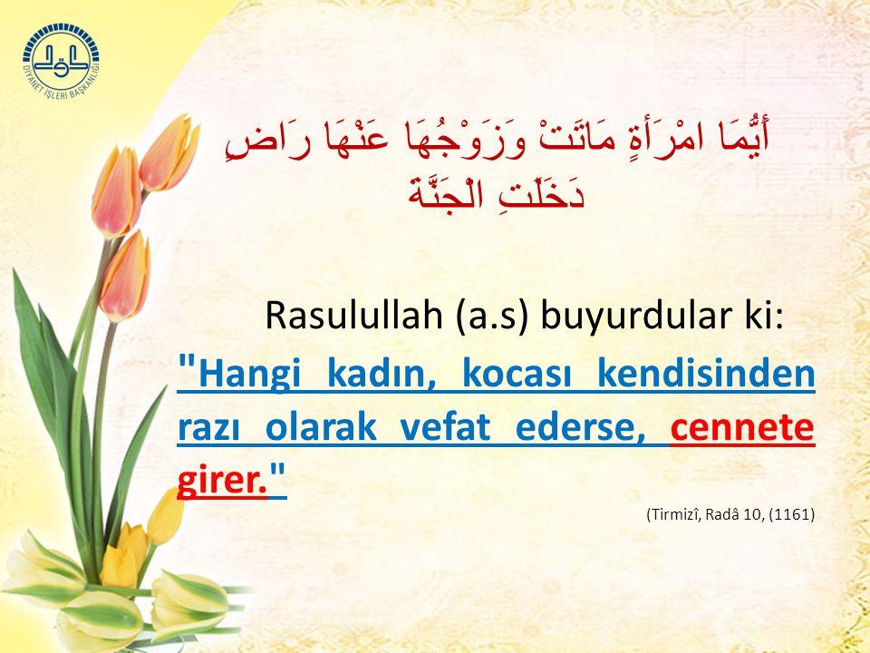 أَيُّمَا امْرَأةٍ مَاتَتْ وَزَوْجُهَا عَنْهَا رَاضٍ دَخَلَتِ الْجَنَّةَ Rasulullah (a.s) buyurdular ki: