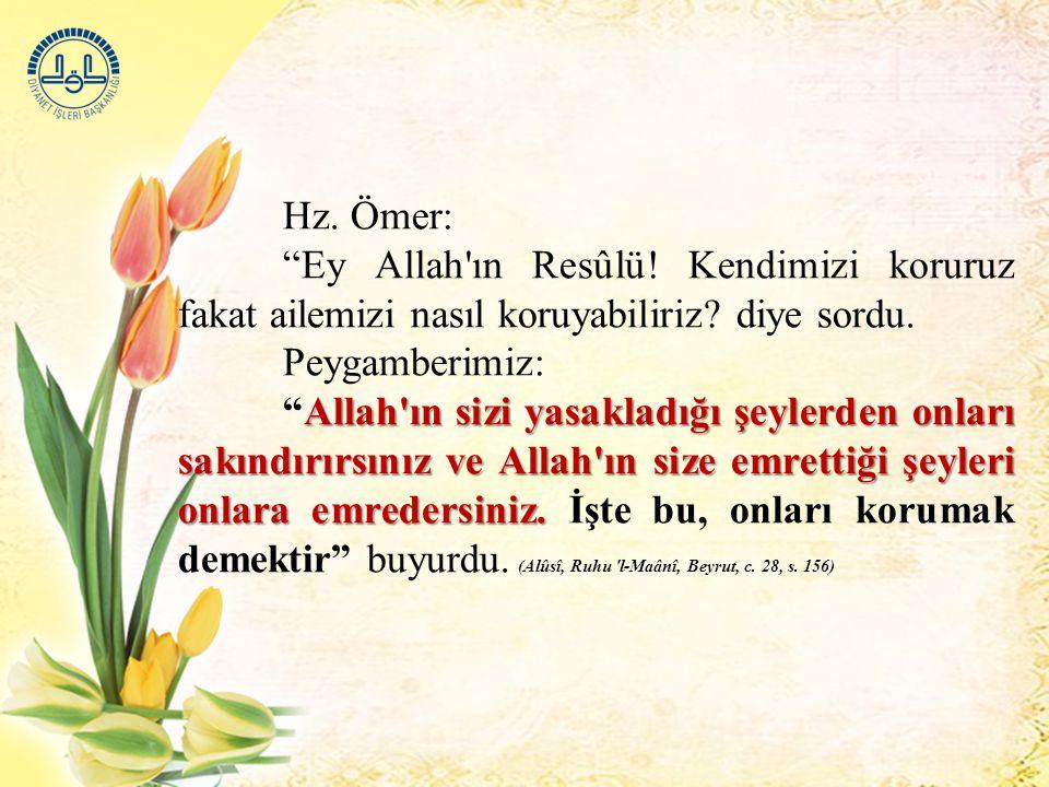 """Hz. Ömer: """"Ey Allah'ın Resûlü! Kendimizi koruruz fakat ailemizi nasıl koruyabiliriz? diye sordu. Peygamberimiz: Allah'ın sizi yasakladığı şeylerden on"""