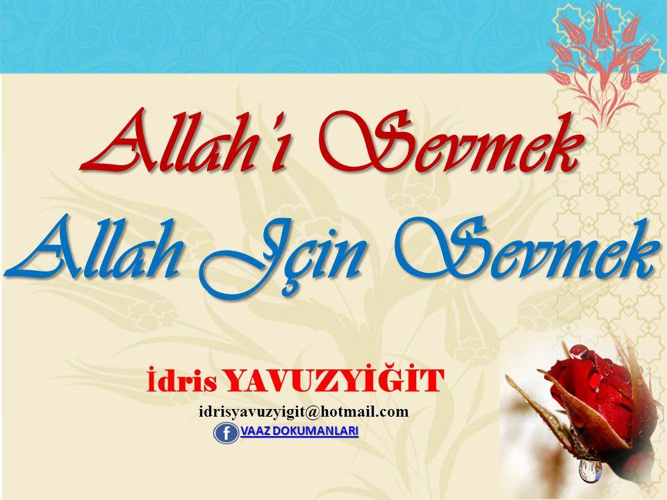Allah'ı Sevmek Allah Jçin Sevmek İ dris YAVUZYİĞİT idrisyavuzyigit@hotmail.com VAAZ DOKUMANLARI VAAZ DOKUMANLARI
