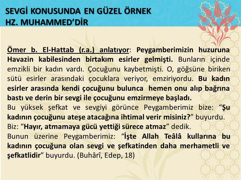 SEVGİ KONUSUNDA EN GÜZEL ÖRNEK HZ. MUHAMMED'DİR Ömer b. El-Hattab (r.a.) anlatıyor: Peygamberimizin huzuruna Havazin kabilesinden birtakım esirler gel