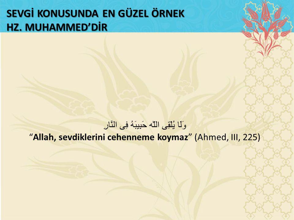 "SEVGİ KONUSUNDA EN GÜZEL ÖRNEK HZ. MUHAMMED'DİR وَلَا يُلْقِى اللّٰه حَبِيبَهُ فِى النَّارِ ""Allah, sevdiklerini cehenneme koymaz"" (Ahmed, III, 225)"