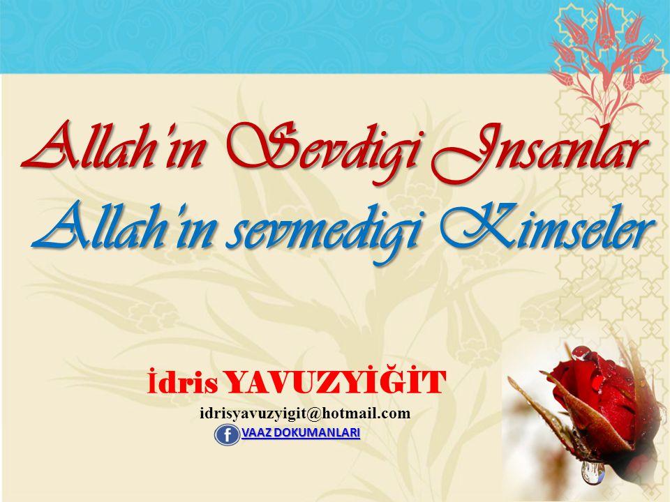 İ dris YAVUZYİĞİT idrisyavuzyigit@hotmail.com Allah'ın Sevdigi Jnsanlar Allah'ın sevmedigi Kimseler Allah'ın sevmedigi Kimseler VAAZ DOKUMANLARI VAAZ