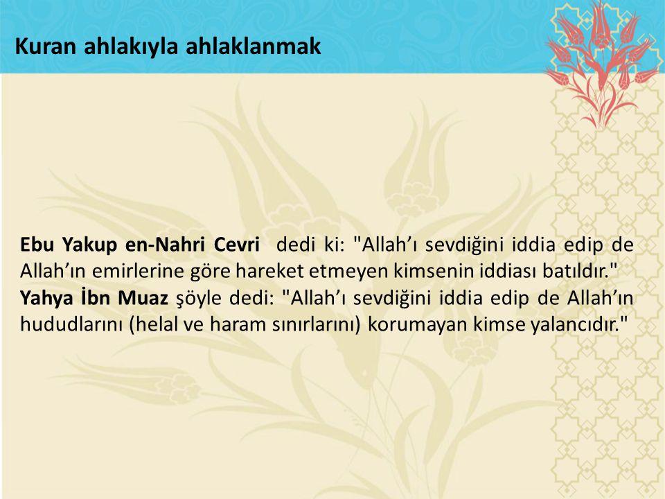 Kuran ahlakıyla ahlaklanmak Ebu Yakup en-Nahri Cevri dedi ki: