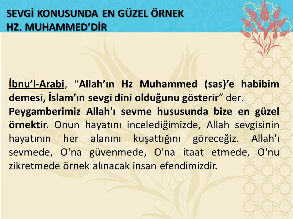 """SEVGİ KONUSUNDA EN GÜZEL ÖRNEK HZ. MUHAMMED'DİR İbnu'l-Arabi, """"Allah'ın Hz Muhammed (sas)'e habibim demesi, İslam'ın sevgi dini olduğunu gösterir"""" der"""