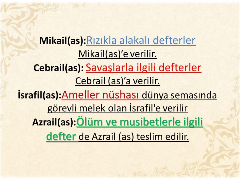 Mikail(as): Rızıkla alakalı defterler Mikail(as)'e verilir.
