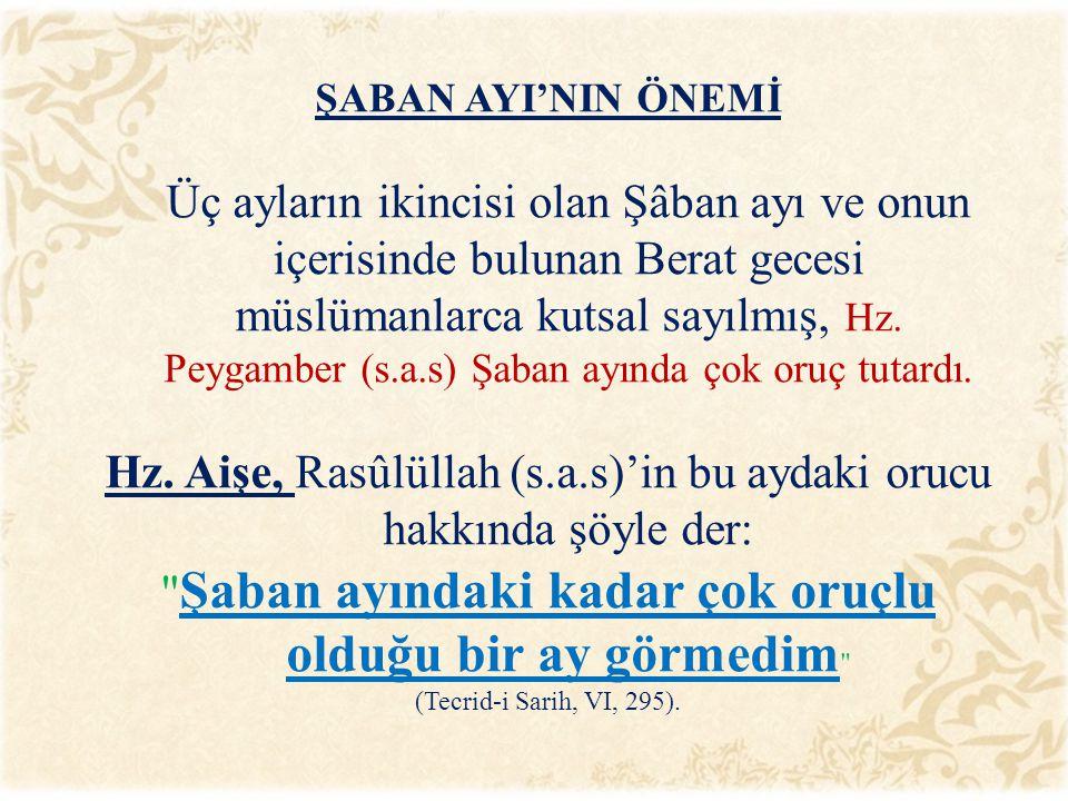 ŞABAN AYI'NIN ÖNEMİ Üç ayların ikincisi olan Şâban ayı ve onun içerisinde bulunan Berat gecesi müslümanlarca kutsal sayılmış, Hz.