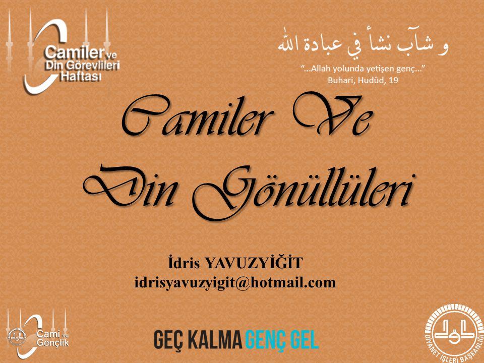 İdris YAVUZYİĞİT idrisyavuzyigit@hotmail.com Camiler Ve Din Gönüllüleri