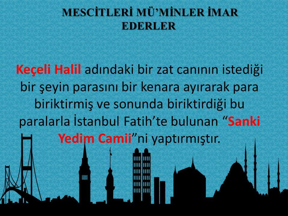 Keçeli Halil adındaki bir zat canının istediği bir şeyin parasını bir kenara ayırarak para biriktirmiş ve sonunda biriktirdiği bu paralarla İstanbul F