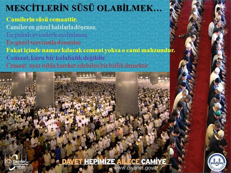 MESCİTLERİN SÜSÜ OLABİLMEK… MESCİTLERİN SÜSÜ OLABİLMEK… Camilerin süsü cemaattir. Camiler en güzel halılarla döşense, En pahalı avizelerle aydınlansa,
