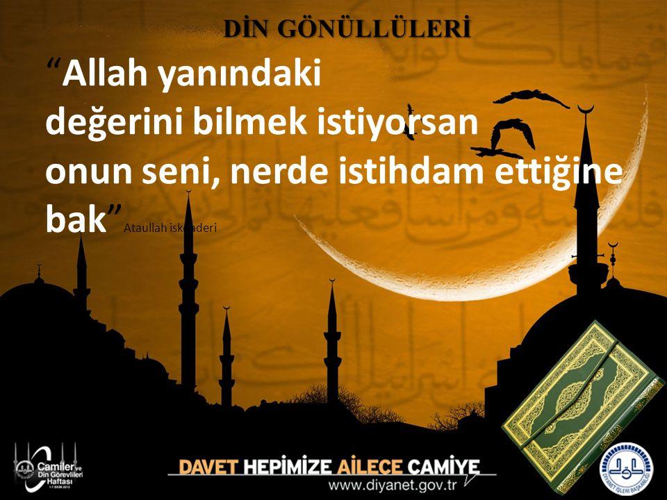 """""""Allah yanındaki değerini bilmek istiyorsan onun seni, nerde istihdam ettiğine bak"""" Ataullah iskenderi DİN GÖNÜLLÜLERİ DİN GÖNÜLLÜLERİ"""