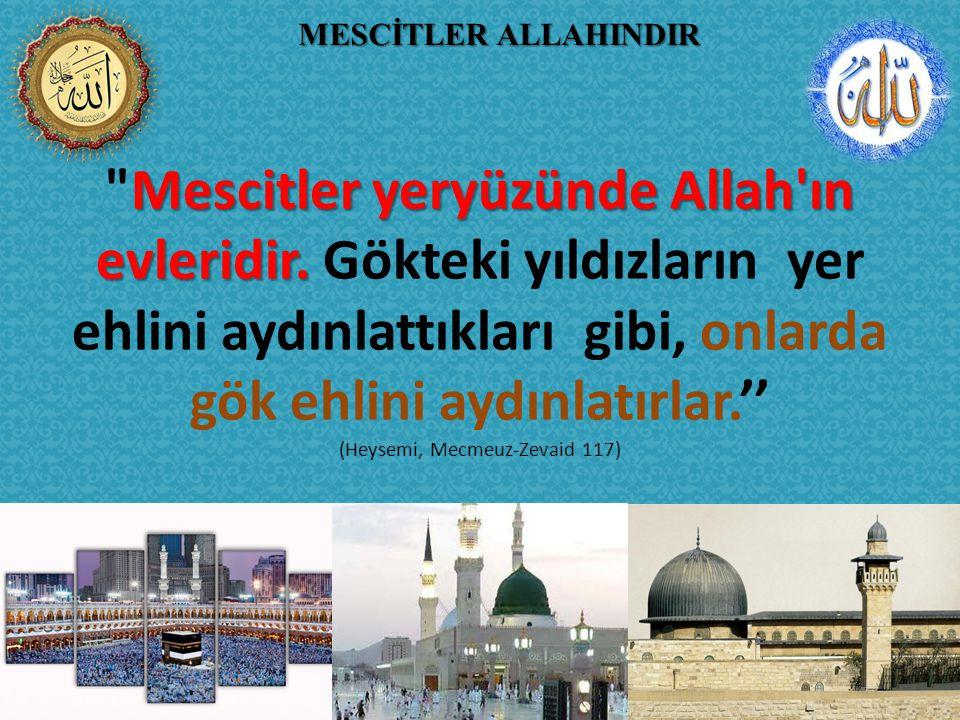 Mescidler yeryüzünde Allah ın evleridir. Mescidler yeryüzünde Allah ın evleridir.