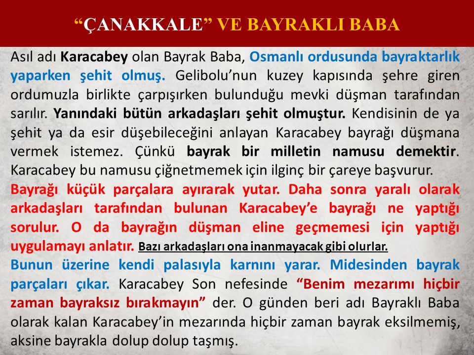 Asıl adı Karacabey olan Bayrak Baba, Osmanlı ordusunda bayraktarlık yaparken şehit olmuş.