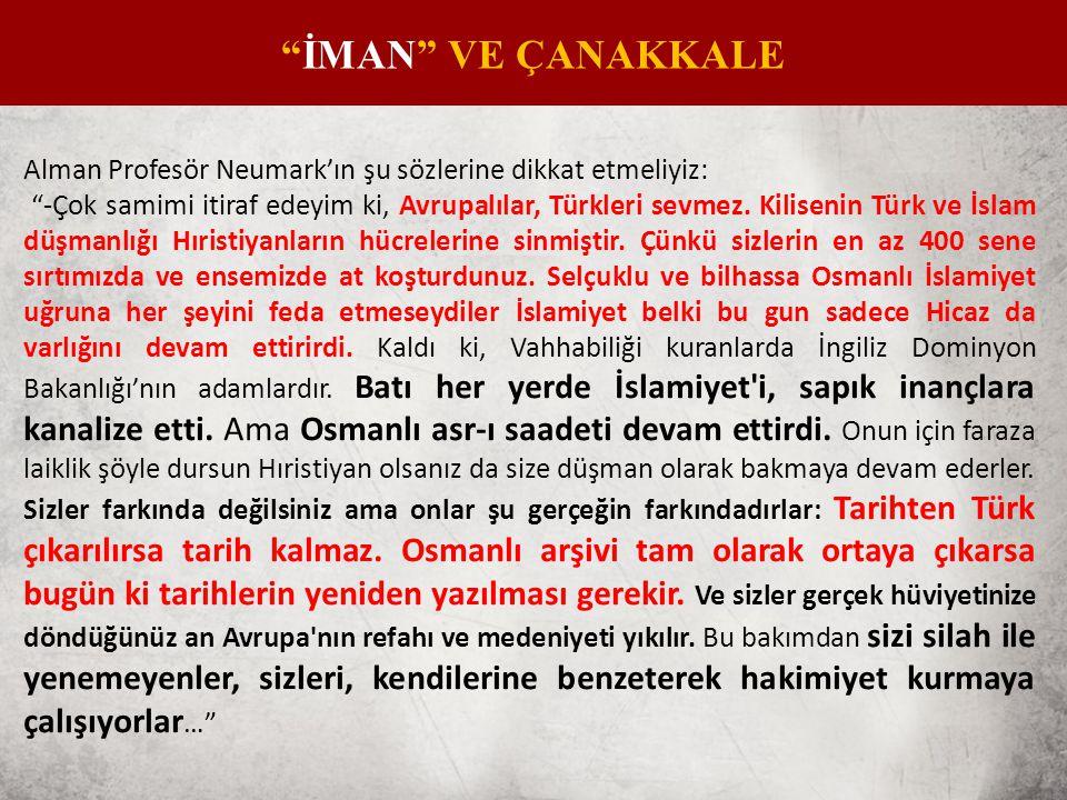 Alman Profesör Neumark'ın şu sözlerine dikkat etmeliyiz: -Çok samimi itiraf edeyim ki, Avrupalılar, Türkleri sevmez.