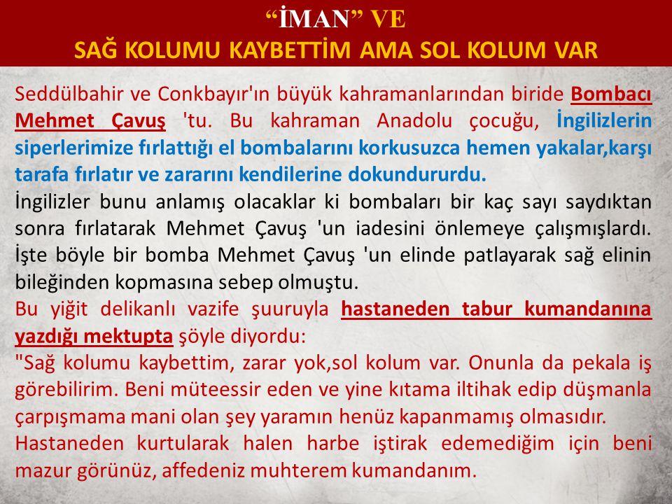 Seddülbahir ve Conkbayır ın büyük kahramanlarından biride Bombacı Mehmet Çavuş tu.