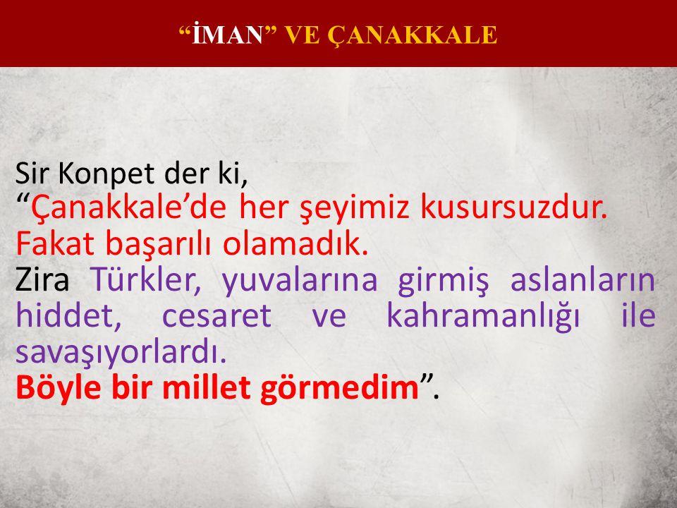 Sir Konpet der ki, Çanakkale'de her şeyimiz kusursuzdur.