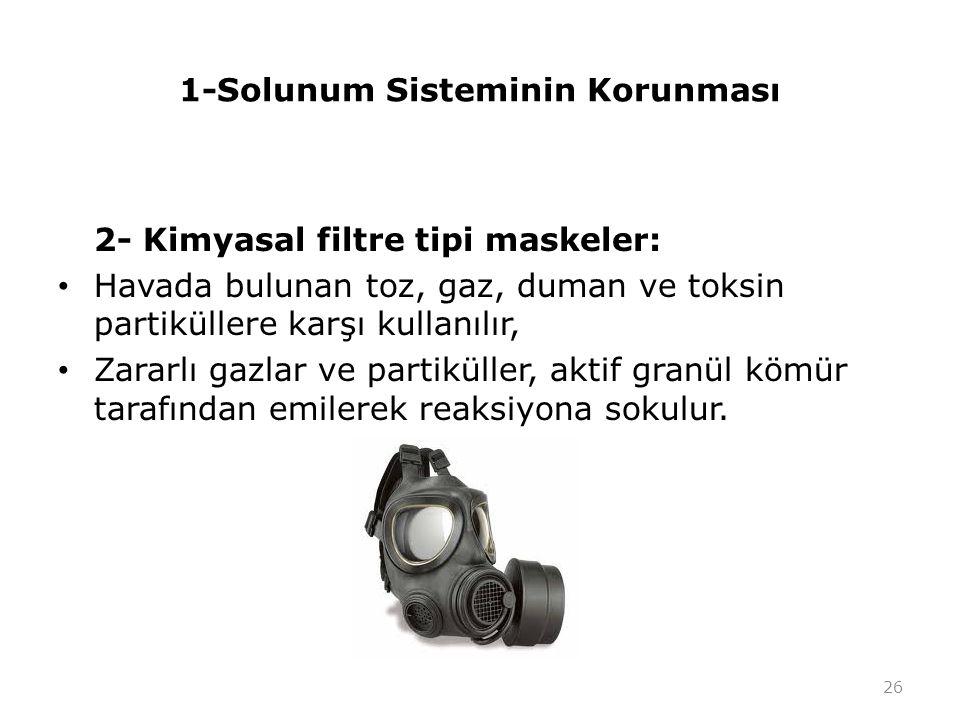1-Solunum Sisteminin Korunması 2- Kimyasal filtre tipi maskeler: Havada bulunan toz, gaz, duman ve toksin partiküllere karşı kullanılır, Zararlı gazla