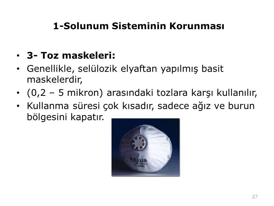 1-Solunum Sisteminin Korunması 3- Toz maskeleri: Genellikle, selülozik elyaftan yapılmış basit maskelerdir, (0,2 – 5 mikron) arasındaki tozlara karşı