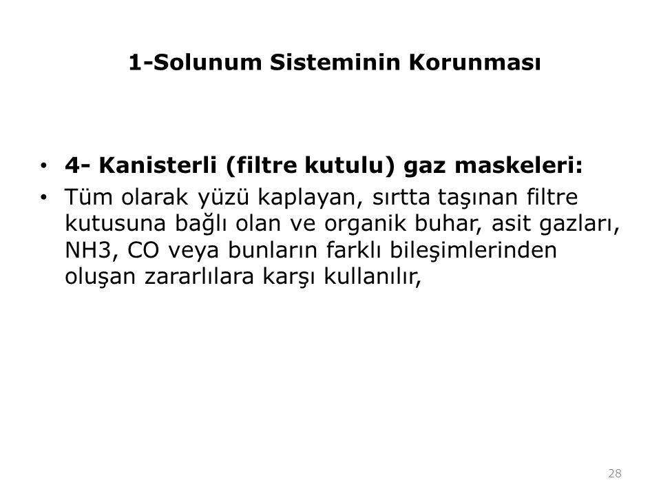 1-Solunum Sisteminin Korunması 4- Kanisterli (filtre kutulu) gaz maskeleri: Tüm olarak yüzü kaplayan, sırtta taşınan filtre kutusuna bağlı olan ve org