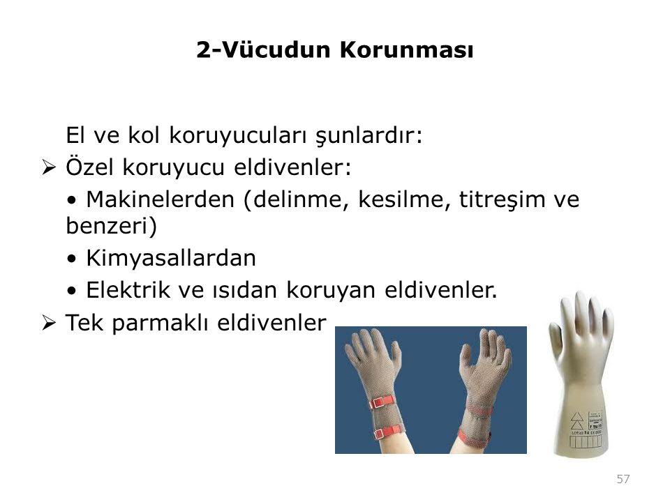 2-Vücudun Korunması El ve kol koruyucuları şunlardır:  Özel koruyucu eldivenler: Makinelerden (delinme, kesilme, titreşim ve benzeri) Kimyasallardan