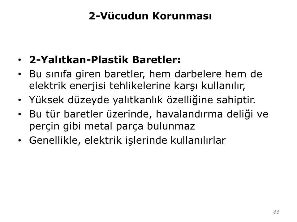 2-Vücudun Korunması 2-Yalıtkan-Plastik Baretler: Bu sınıfa giren baretler, hem darbelere hem de elektrik enerjisi tehlikelerine karşı kullanılır, Yüks