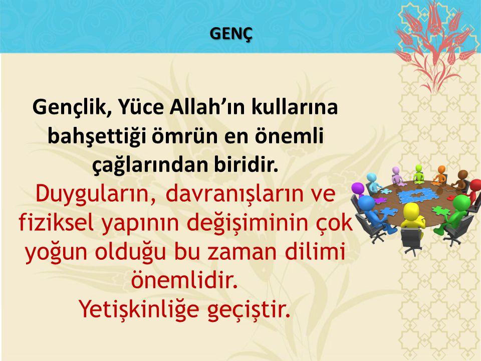 GENÇ Gençlik, Yüce Allah'ın kullarına bahşettiği ömrün en önemli çağlarından biridir.