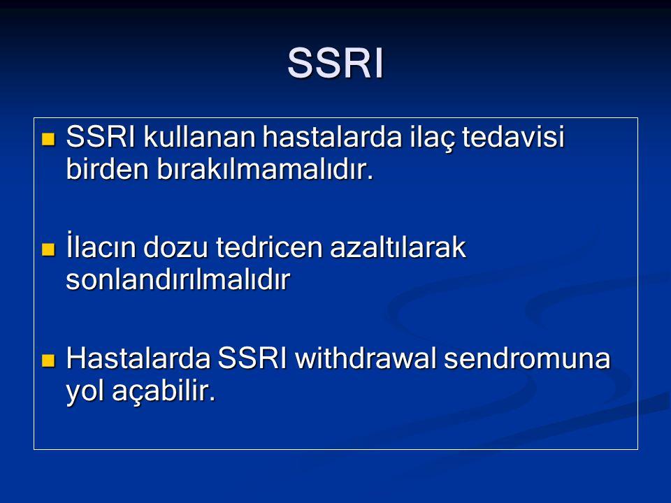 SSRI SSRI kullanan hastalarda ilaç tedavisi birden bırakılmamalıdır. SSRI kullanan hastalarda ilaç tedavisi birden bırakılmamalıdır. İlacın dozu tedri
