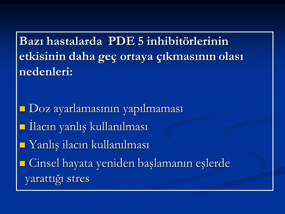Bazı hastalarda PDE 5 inhibitörlerinin etkisinin daha geç ortaya çıkmasının olası nedenleri: Doz ayarlamasının yapılmaması Doz ayarlamasının yapılmama