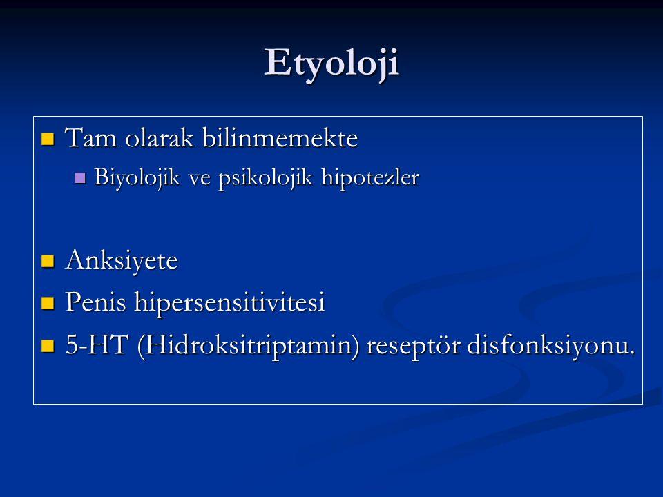 Etyoloji Tam olarak bilinmemekte Tam olarak bilinmemekte Biyolojik ve psikolojik hipotezler Biyolojik ve psikolojik hipotezler Anksiyete Anksiyete Penis hipersensitivitesi Penis hipersensitivitesi 5-HT (Hidroksitriptamin) reseptör disfonksiyonu.