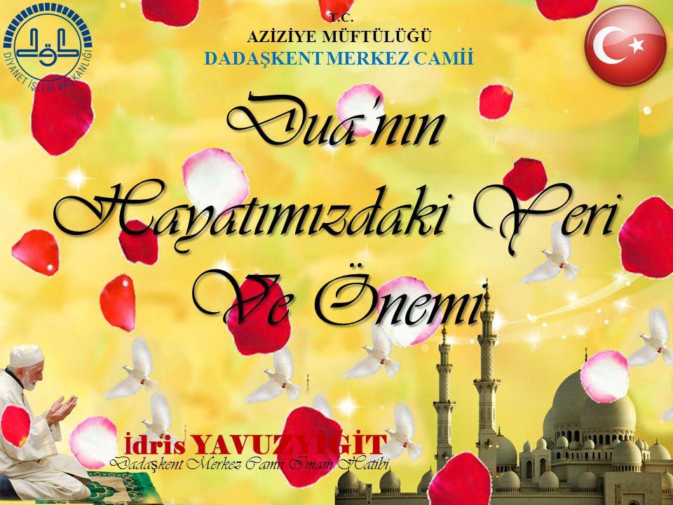 İ dris YAVUZYİĞİT Dua'nın Hayatımızdaki Yeri Ve Önemi Dada ş kent Merkez Camii Imam Hatibi T.C. AZİZİYE MÜFTÜLÜĞÜ DADAŞKENT MERKEZ CAMİİ