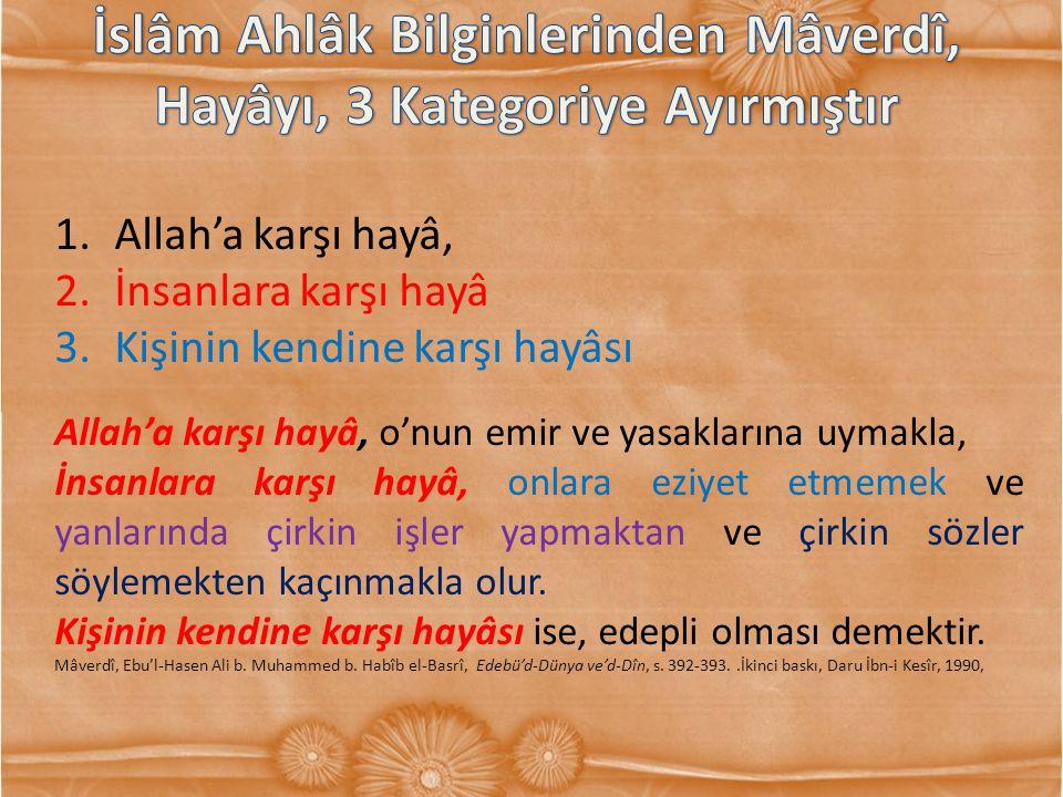 1.Allah'a karşı hayâ, 2.İnsanlara karşı hayâ 3.Kişinin kendine karşı hayâsı Allah'a karşı hayâ, o'nun emir ve yasaklarına uymakla, İnsanlara karşı hay