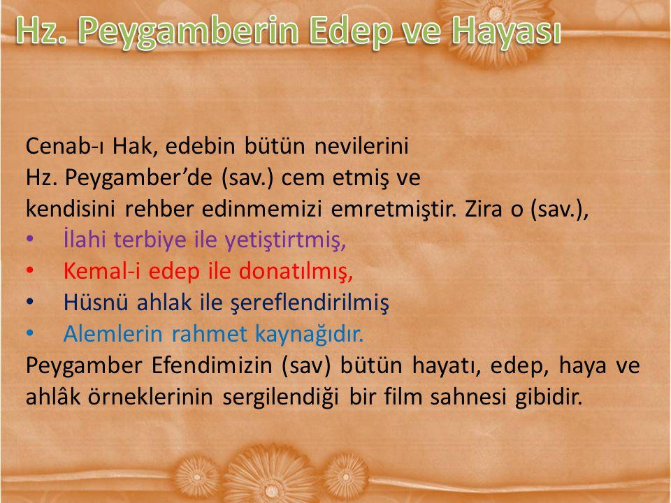 Cenab-ı Hak, edebin bütün nevilerini Hz. Peygamber'de (sav.) cem etmiş ve kendisini rehber edinmemizi emretmiştir. Zira o (sav.), İlahi terbiye ile ye